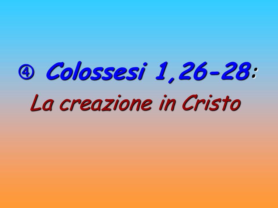  Colossesi 1,26-28: La creazione in Cristo