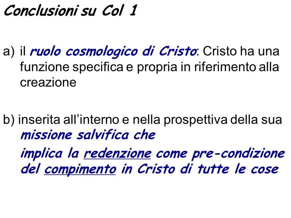 Conclusioni su Col 1 il ruolo cosmologico di Cristo: Cristo ha una funzione specifica e propria in riferimento alla creazione.