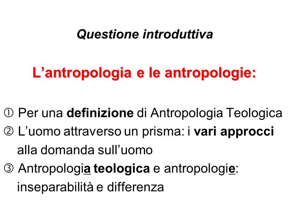 Questione introduttiva L'antropologia e le antropologie: