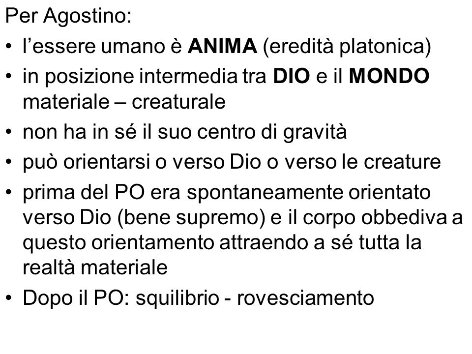 Per Agostino: l'essere umano è ANIMA (eredità platonica) in posizione intermedia tra DIO e il MONDO materiale – creaturale.