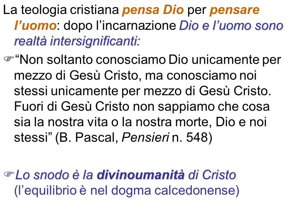 La teologia cristiana pensa Dio per pensare l'uomo: dopo l'incarnazione Dio e l'uomo sono realtà intersignificanti: