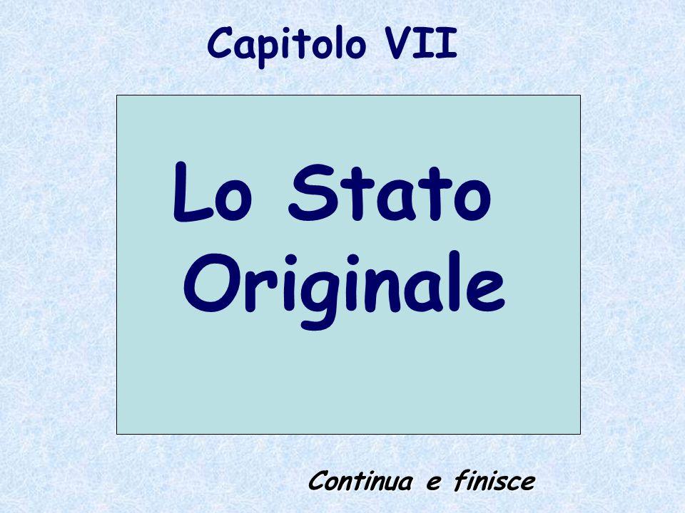 Capitolo VII Lo Stato Originale Continua e finisce