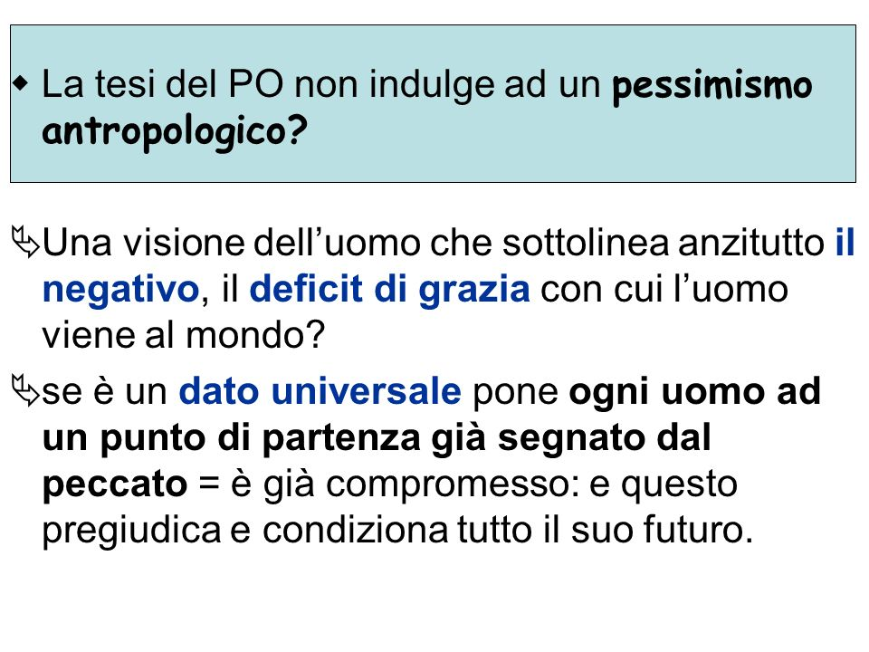 La tesi del PO non indulge ad un pessimismo antropologico