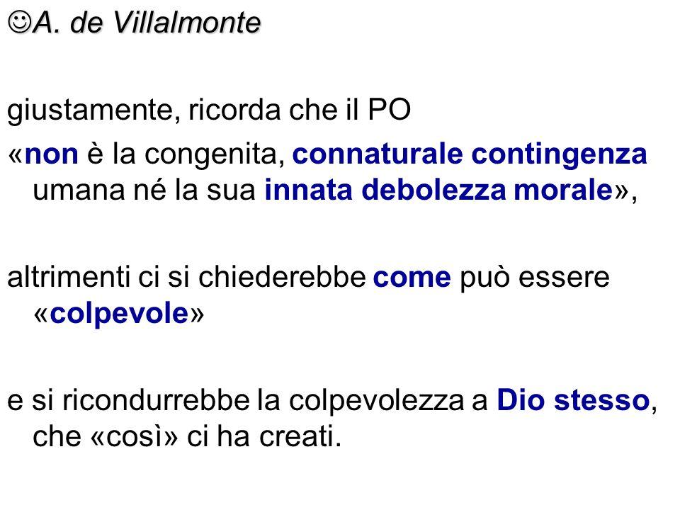 A. de Villalmontegiustamente, ricorda che il PO. «non è la congenita, connaturale contingenza umana né la sua innata debolezza morale»,