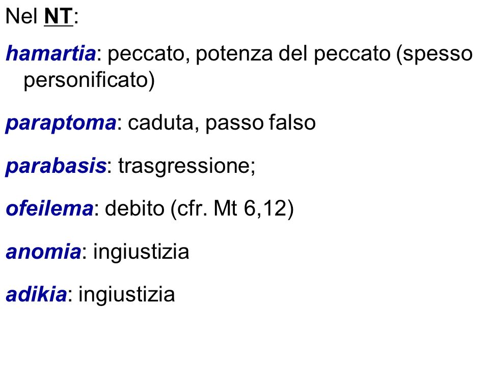 Nel NT:hamartia: peccato, potenza del peccato (spesso personificato) paraptoma: caduta, passo falso.