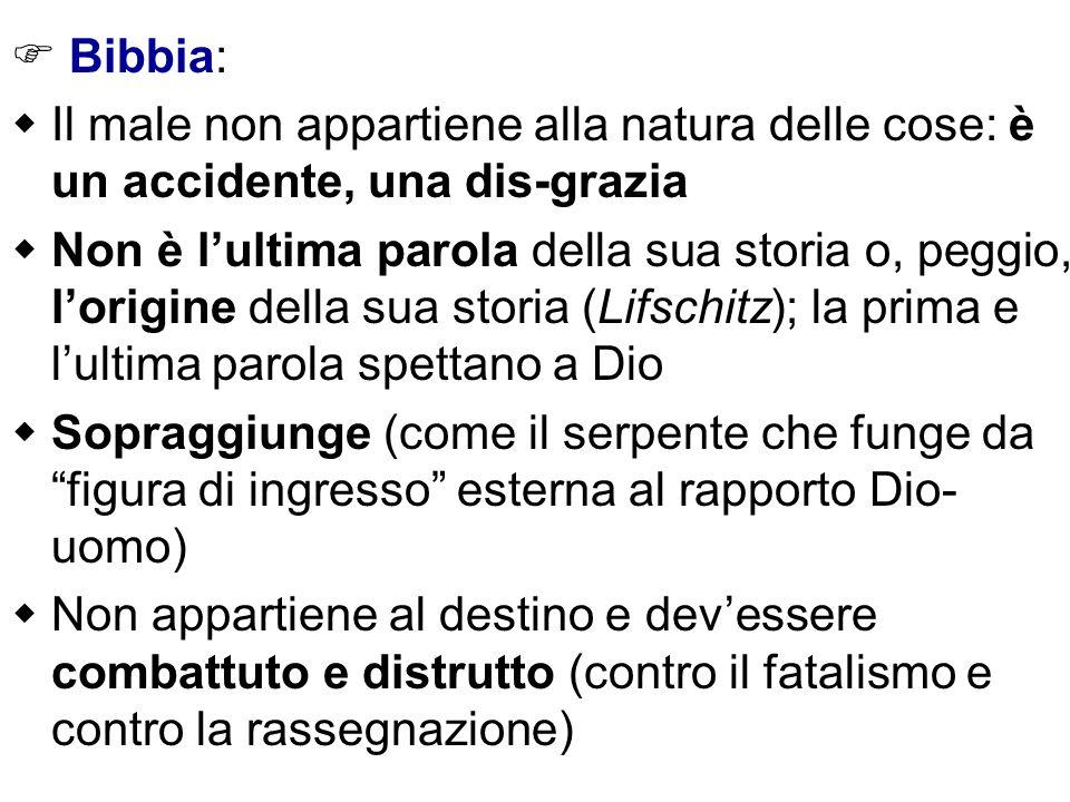  Bibbia: Il male non appartiene alla natura delle cose: è un accidente, una dis-grazia.