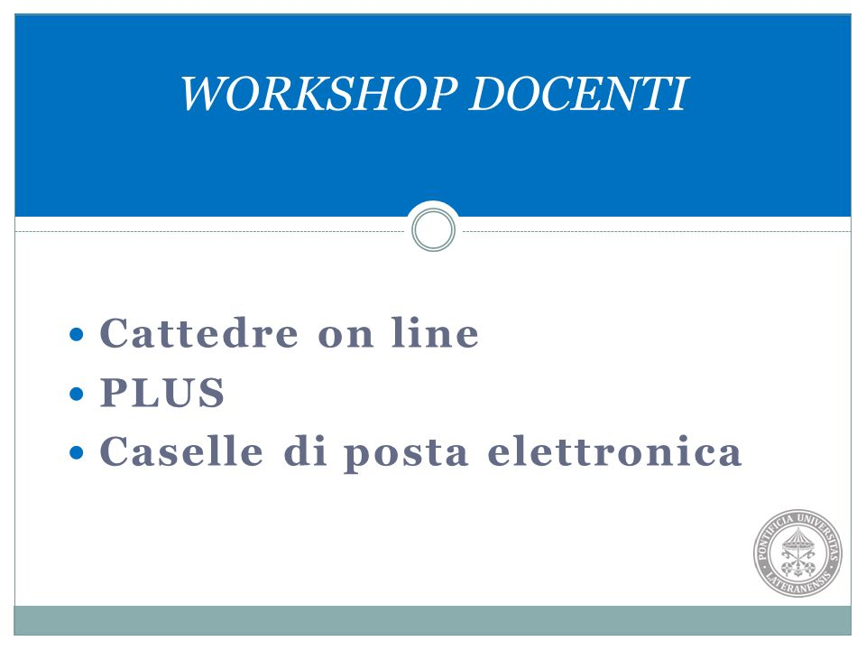 WORKSHOP DOCENTI Cattedre on line PLUS Caselle di posta elettronica