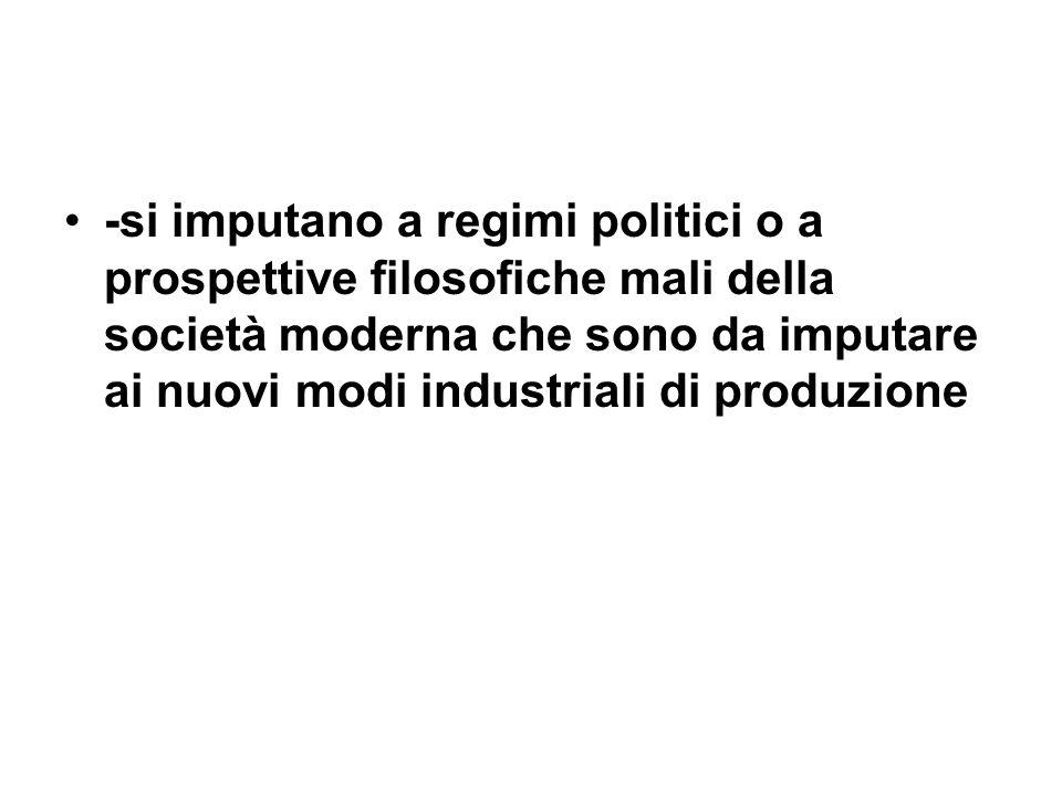 -si imputano a regimi politici o a prospettive filosofiche mali della società moderna che sono da imputare ai nuovi modi industriali di produzione