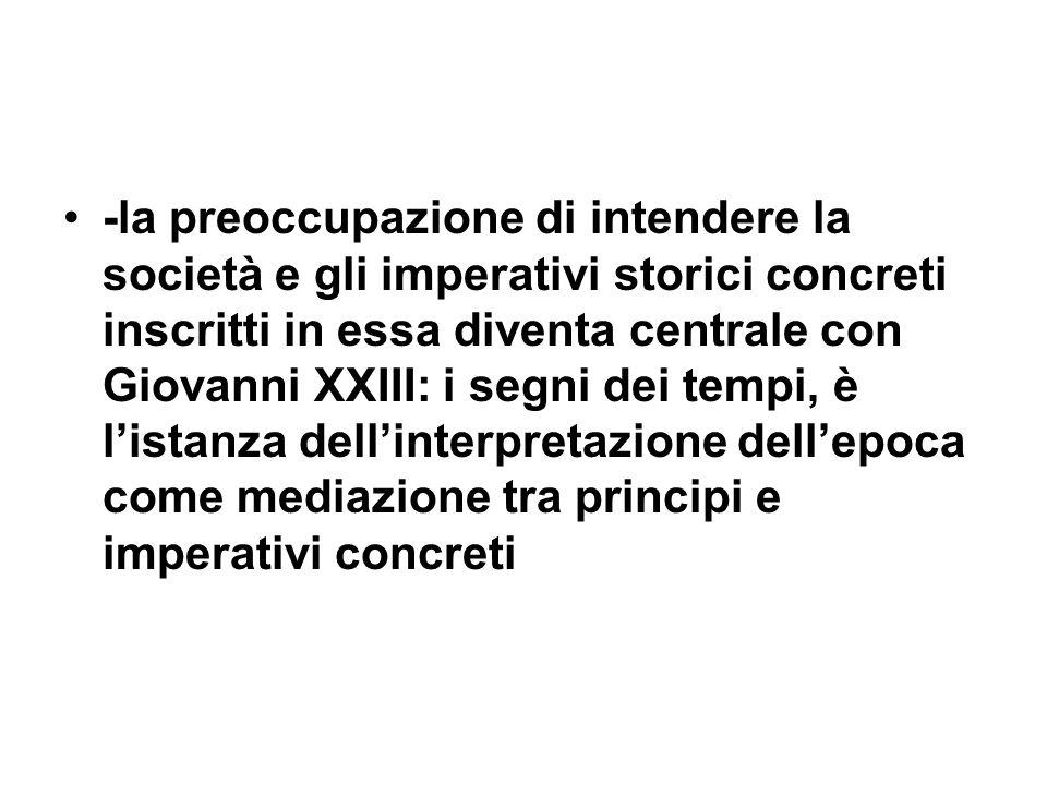 -la preoccupazione di intendere la società e gli imperativi storici concreti inscritti in essa diventa centrale con Giovanni XXIII: i segni dei tempi, è l'istanza dell'interpretazione dell'epoca come mediazione tra principi e imperativi concreti
