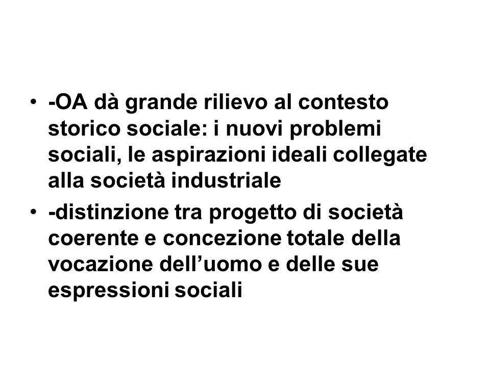 -OA dà grande rilievo al contesto storico sociale: i nuovi problemi sociali, le aspirazioni ideali collegate alla società industriale