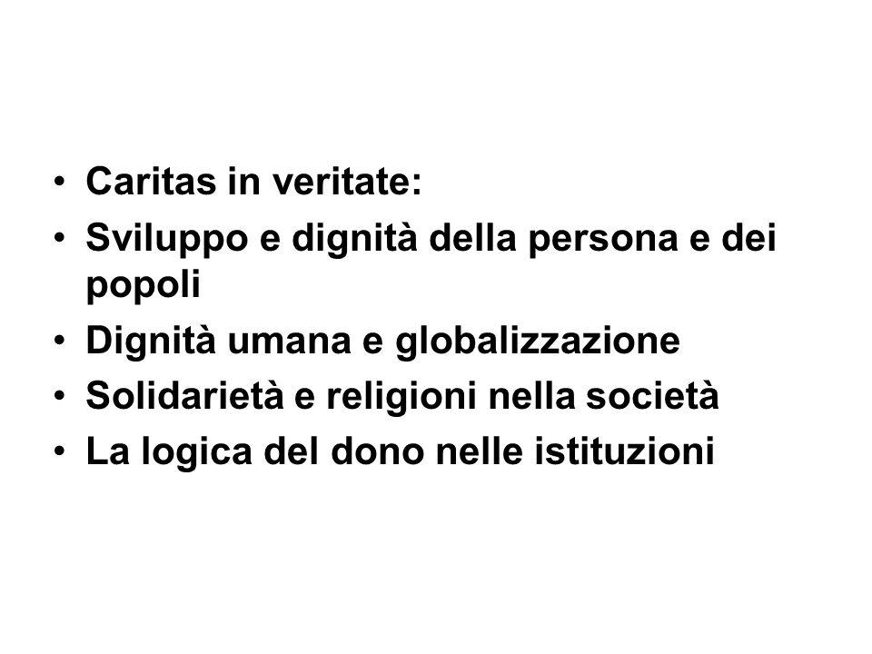 Caritas in veritate: Sviluppo e dignità della persona e dei popoli. Dignità umana e globalizzazione.