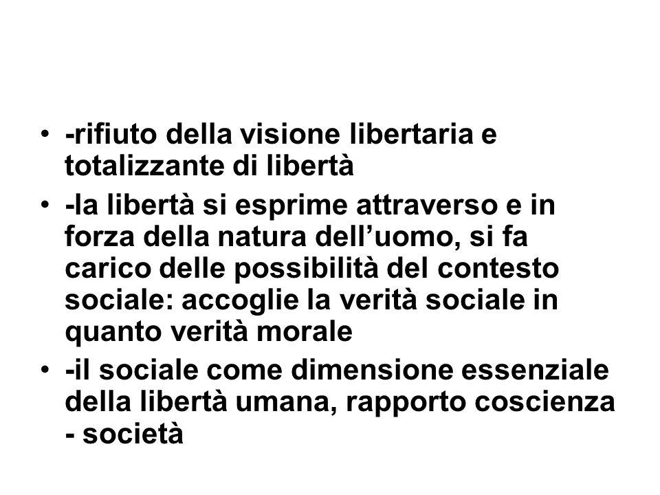 -rifiuto della visione libertaria e totalizzante di libertà