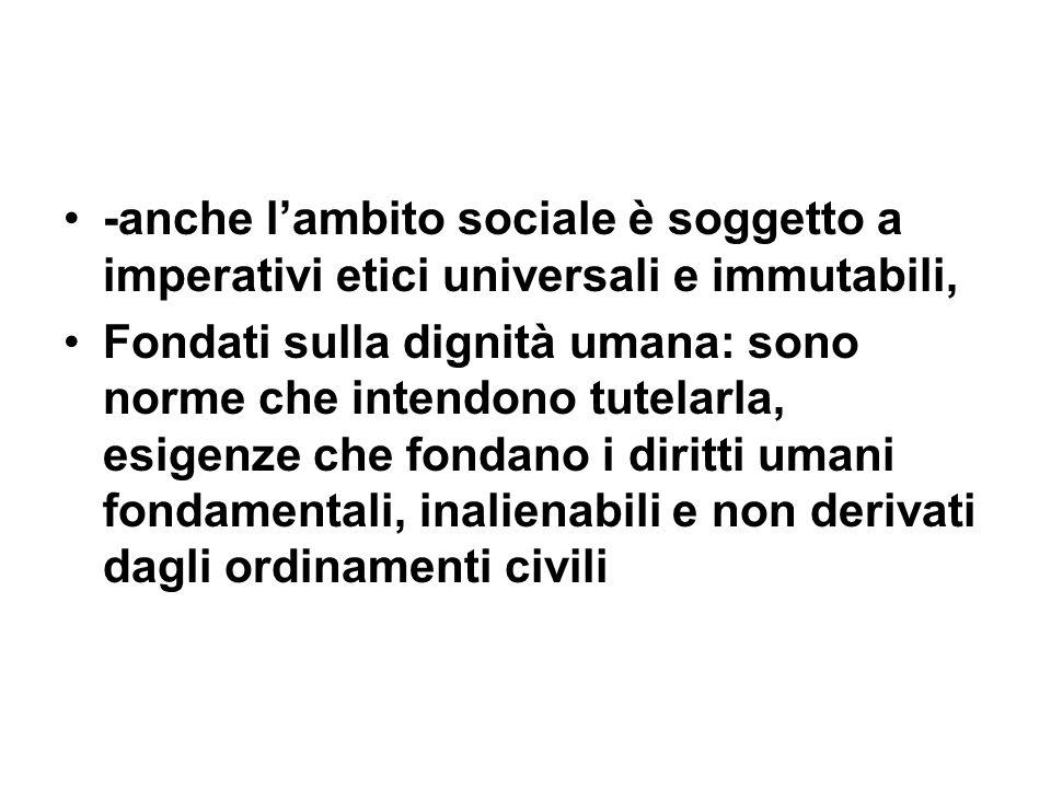 -anche l'ambito sociale è soggetto a imperativi etici universali e immutabili,