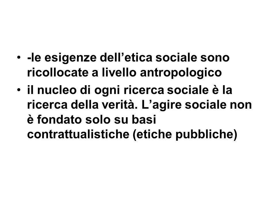 -le esigenze dell'etica sociale sono ricollocate a livello antropologico