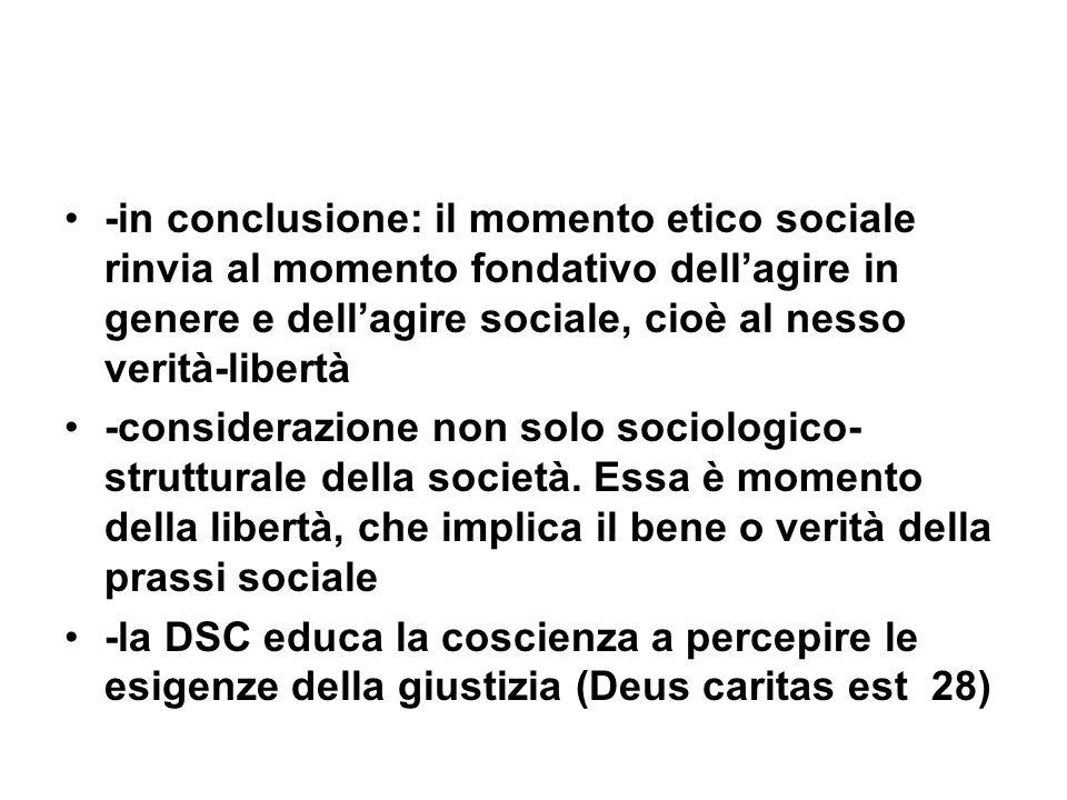 -in conclusione: il momento etico sociale rinvia al momento fondativo dell'agire in genere e dell'agire sociale, cioè al nesso verità-libertà