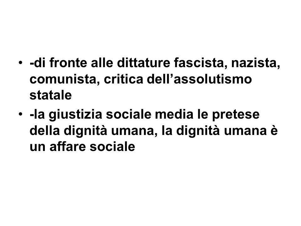 -di fronte alle dittature fascista, nazista, comunista, critica dell'assolutismo statale