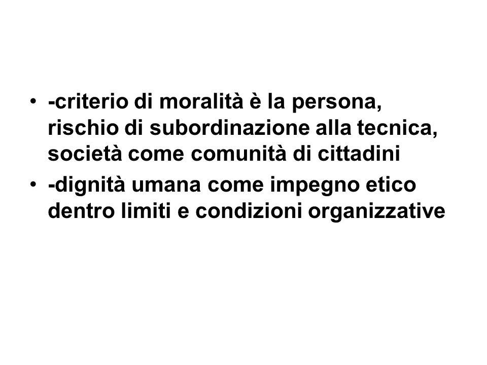 -criterio di moralità è la persona, rischio di subordinazione alla tecnica, società come comunità di cittadini