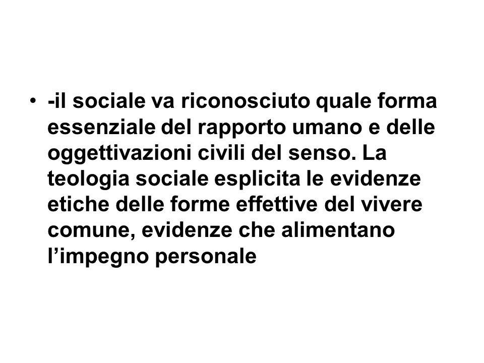 -il sociale va riconosciuto quale forma essenziale del rapporto umano e delle oggettivazioni civili del senso.