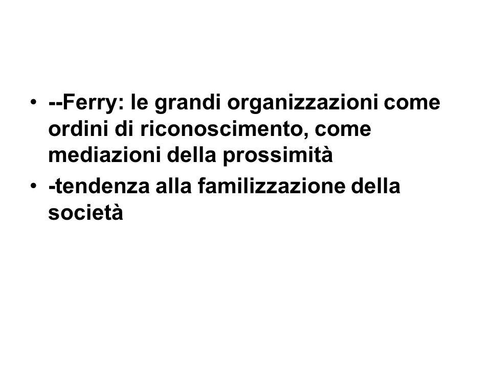 --Ferry: le grandi organizzazioni come ordini di riconoscimento, come mediazioni della prossimità