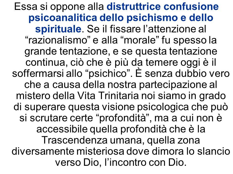 Essa si oppone alla distruttrice confusione psicoanalitica dello psichismo e dello spirituale.