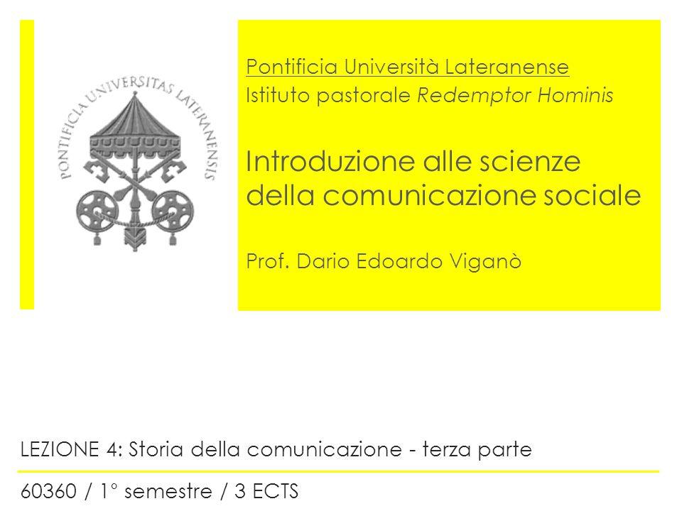 Pontificia Università Lateranense Istituto pastorale Redemptor Hominis Introduzione alle scienze della comunicazione sociale Prof. Dario Edoardo Viganò