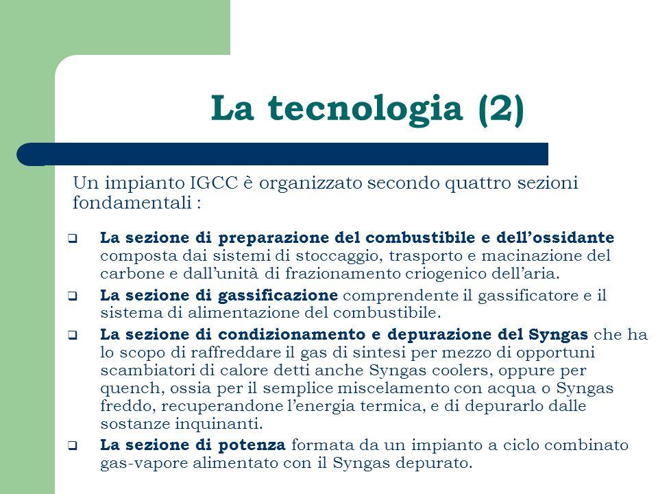 La tecnologia (2) Un impianto IGCC è organizzato secondo quattro sezioni fondamentali :