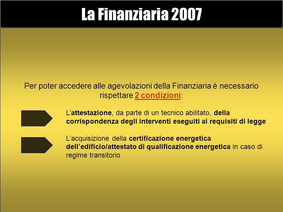 La Finanziaria 2007 Per poter accedere alle agevolazioni della Finanziaria è necessario rispettare 2 condizioni: