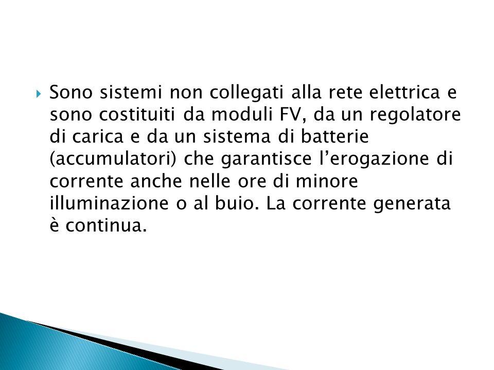 Sono sistemi non collegati alla rete elettrica e sono costituiti da moduli FV, da un regolatore di carica e da un sistema di batterie (accumulatori) che garantisce l'erogazione di corrente anche nelle ore di minore illuminazione o al buio.