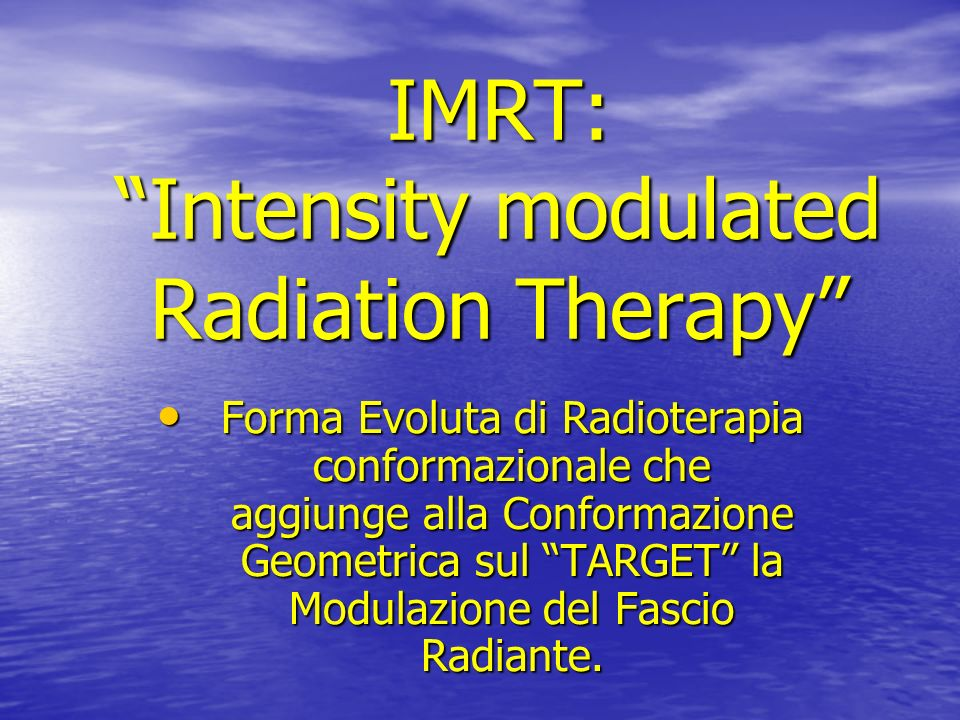 IMRT: Intensity modulated Radiation Therapy