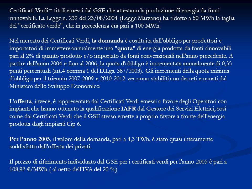 Certificati Verdi= titoli emessi dal GSE che attestano la produzione di energia da fonti rinnovabili.