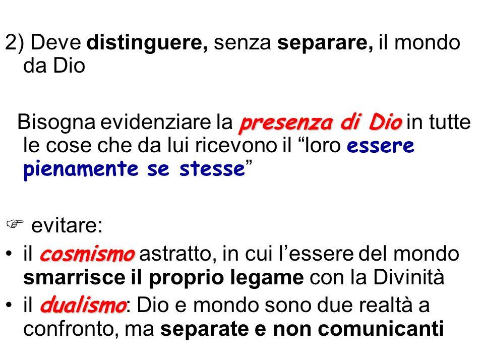 2) Deve distinguere, senza separare, il mondo da Dio