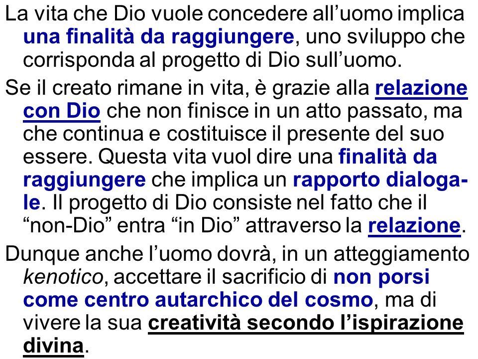 La vita che Dio vuole concedere all'uomo implica una finalità da raggiungere, uno sviluppo che corrisponda al progetto di Dio sull'uomo.