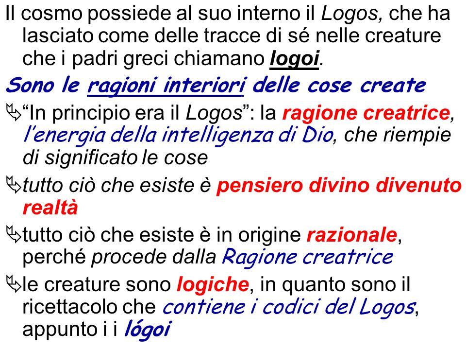 Il cosmo possiede al suo interno il Logos, che ha lasciato come delle tracce di sé nelle creature che i padri greci chiamano logoi.