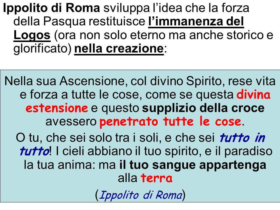 Ippolito di Roma sviluppa l'idea che la forza della Pasqua restituisce l'immanenza del Logos (ora non solo eterno ma anche storico e glorificato) nella creazione: