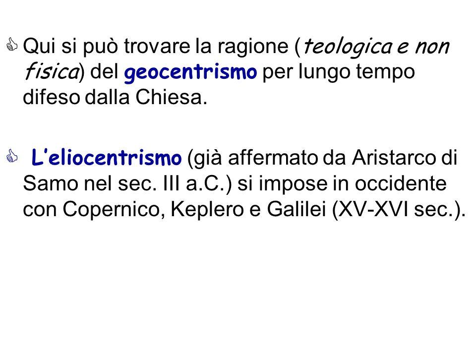 Qui si può trovare la ragione (teologica e non fisica) del geocentrismo per lungo tempo difeso dalla Chiesa.