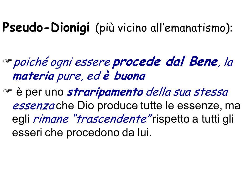Pseudo-Dionigi (più vicino all'emanatismo):
