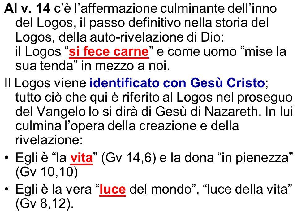 Al v. 14 c'è l'affermazione culminante dell'inno del Logos, il passo definitivo nella storia del Logos, della auto-rivelazione di Dio: il Logos si fece carne e come uomo mise la sua tenda in mezzo a noi.