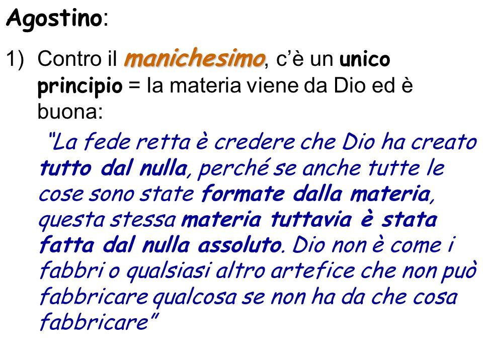 Agostino: Contro il manichesimo, c'è un unico principio = la materia viene da Dio ed è buona: