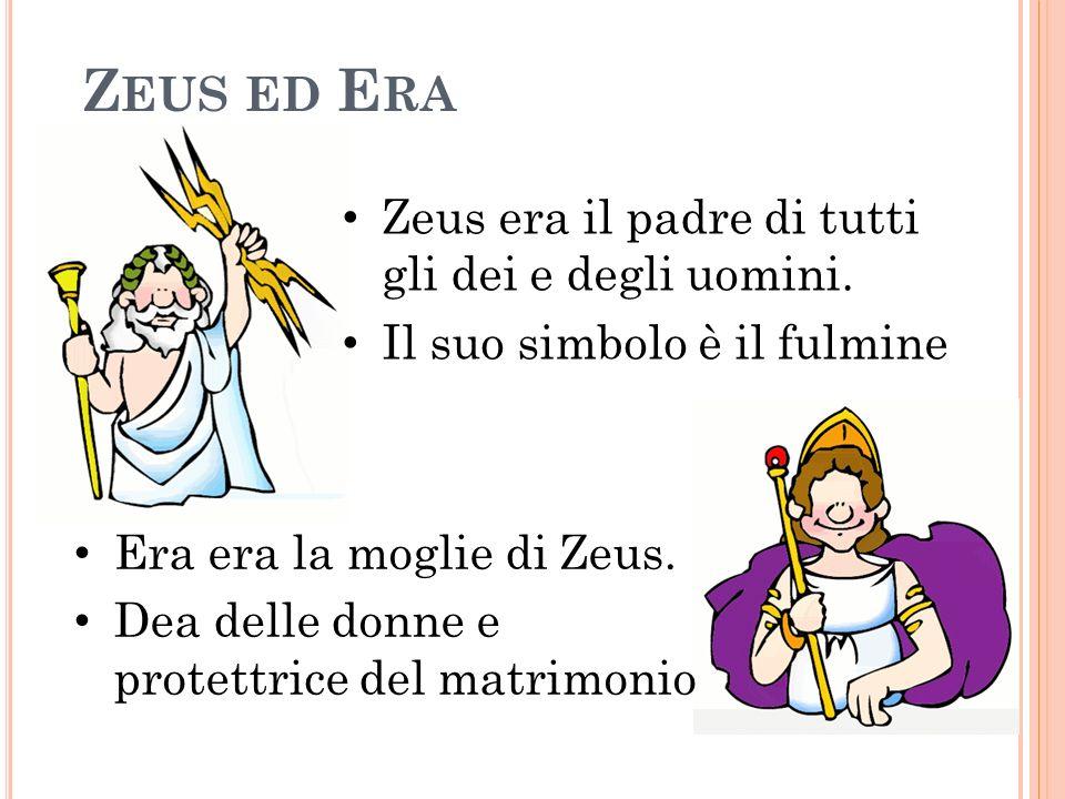 Zeus ed Era Zeus era il padre di tutti gli dei e degli uomini.