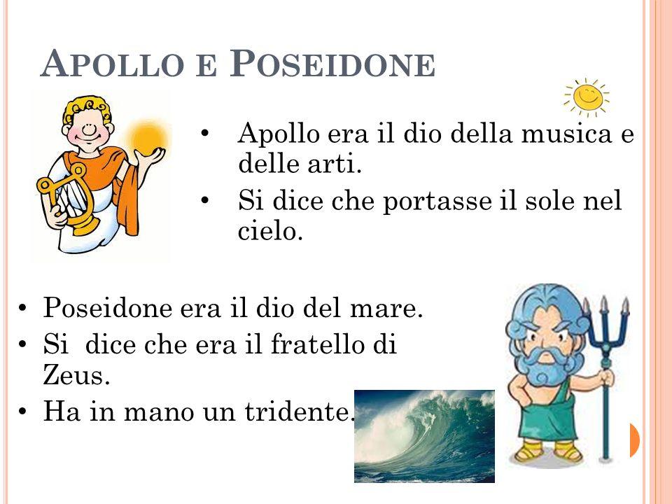 Apollo e Poseidone Apollo era il dio della musica e delle arti.