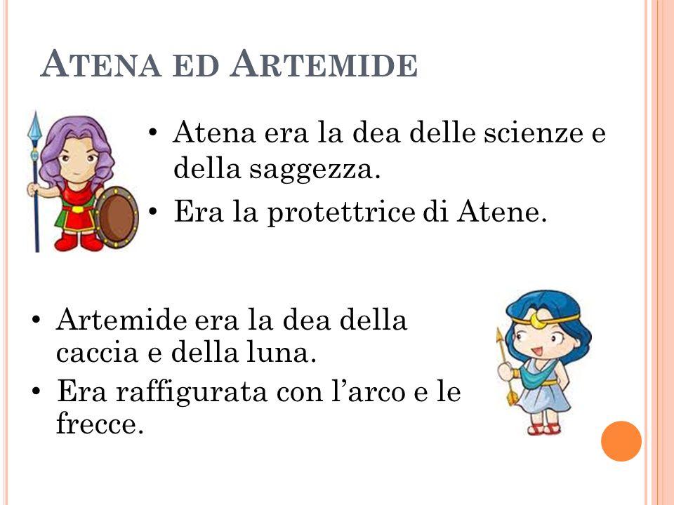 Atena ed Artemide Atena era la dea delle scienze e della saggezza.