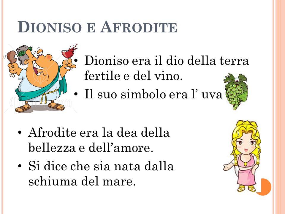 Dioniso e Afrodite Dioniso era il dio della terra fertile e del vino.