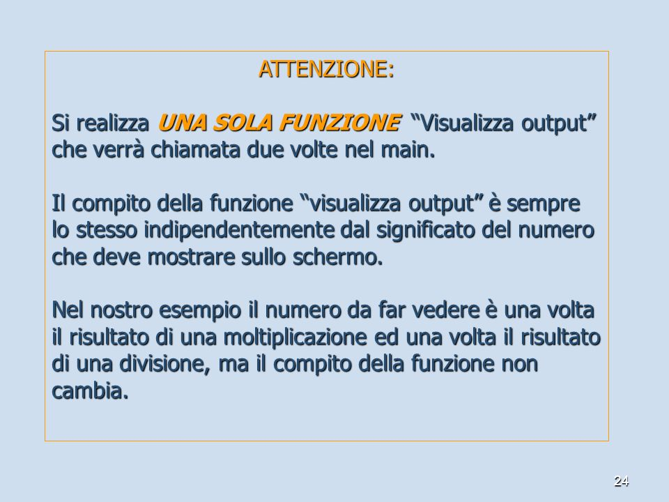 ATTENZIONE: Si realizza UNA SOLA FUNZIONE Visualizza output che verrà chiamata due volte nel main.