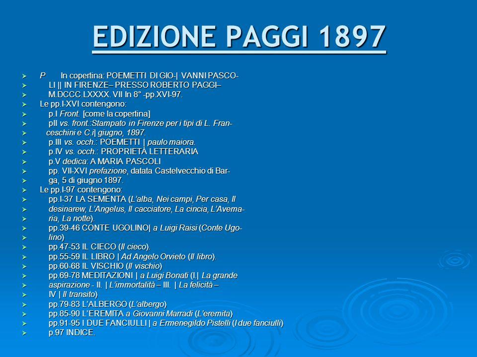 EDIZIONE PAGGI 1897 P In copertina: POEMETTI DI GIO-| VANNI PASCO- LI || IN FIRENZE– PRESSO ROBERTO PAGGI–