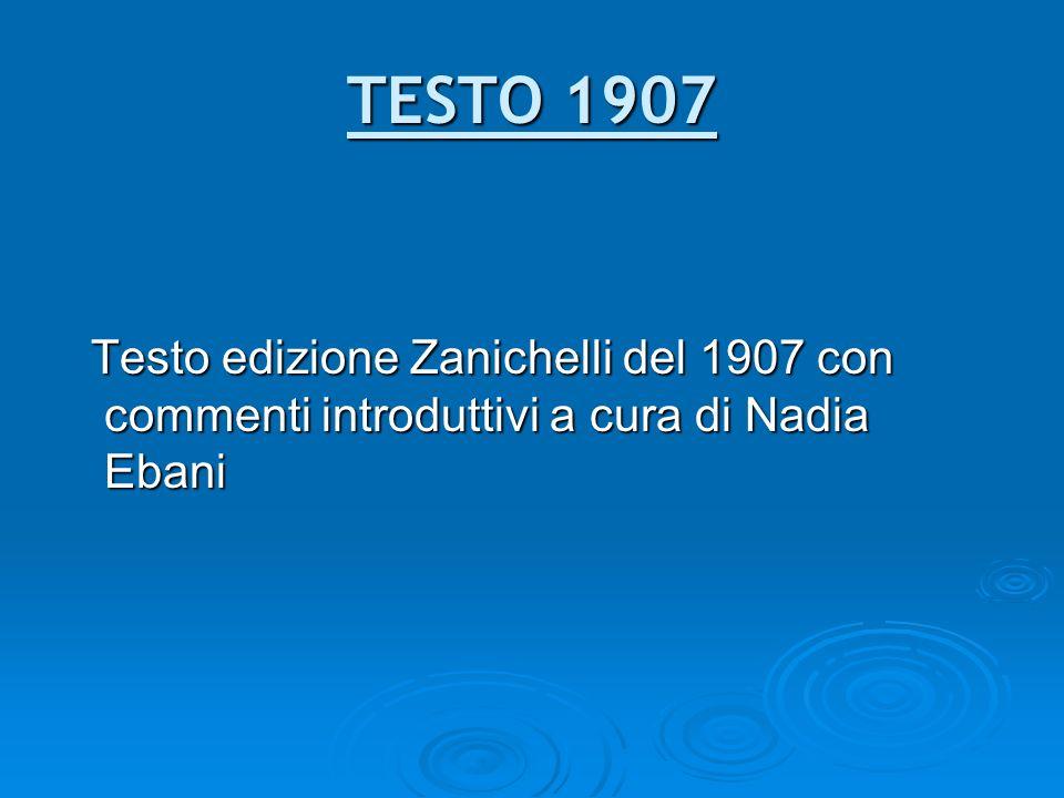 TESTO 1907 Testo edizione Zanichelli del 1907 con commenti introduttivi a cura di Nadia Ebani