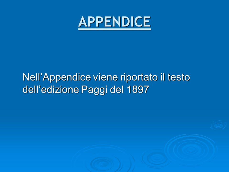 APPENDICE Nell'Appendice viene riportato il testo dell'edizione Paggi del 1897