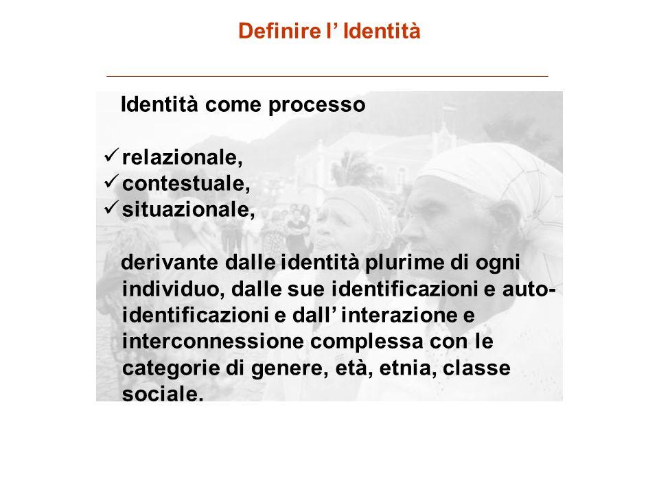 Definire l' Identità Identità come processo. relazionale, contestuale, situazionale,