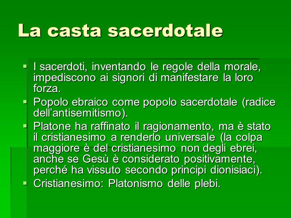 La casta sacerdotale I sacerdoti, inventando le regole della morale, impediscono ai signori di manifestare la loro forza.