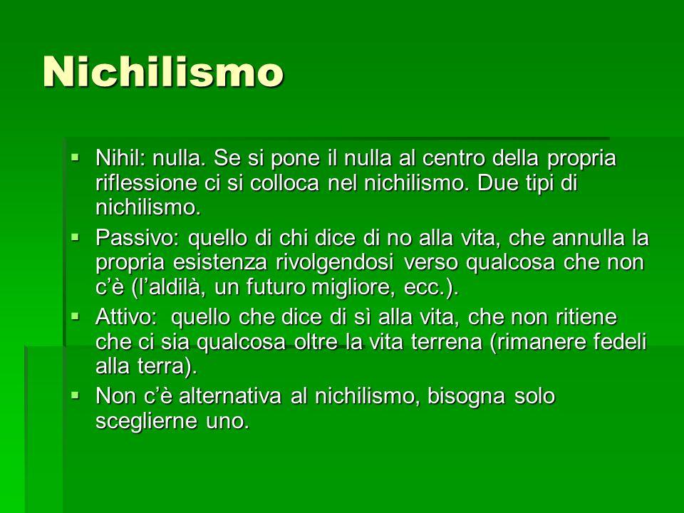 Nichilismo Nihil: nulla. Se si pone il nulla al centro della propria riflessione ci si colloca nel nichilismo. Due tipi di nichilismo.