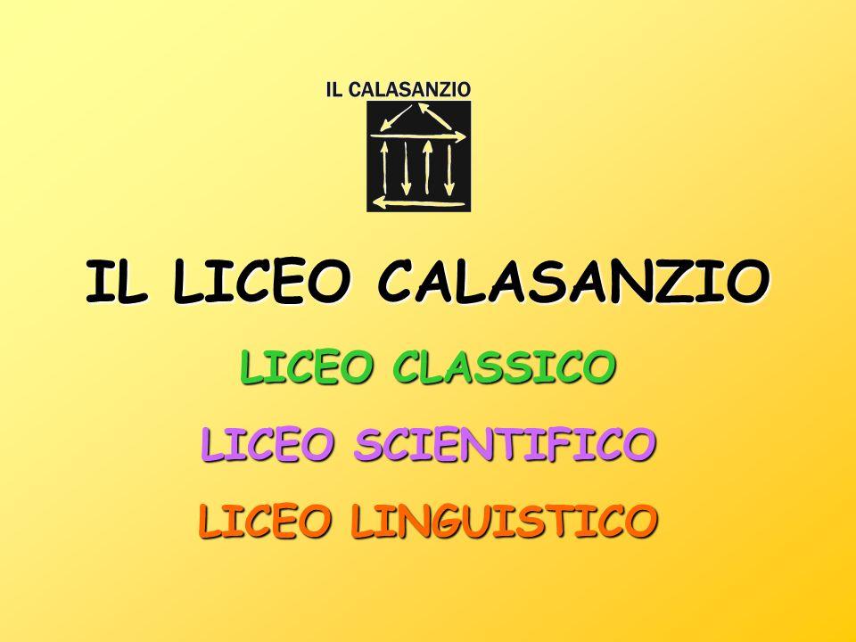 IL LICEO CALASANZIO LICEO CLASSICO LICEO SCIENTIFICO LICEO LINGUISTICO